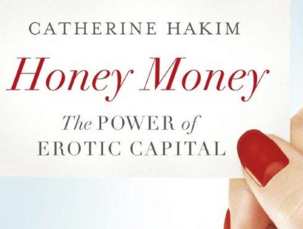 Honey Money: The Power of Erotic Capital, published by Allen Lane, £20, hardback, published September 1st 2011
